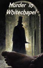 Murder in Whitechapel by sniearrs