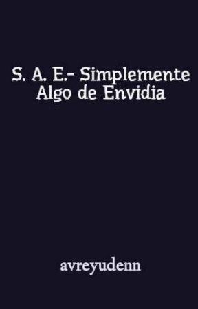 Simplemente Algo de Envidia [S. A. E. 1] by avreyudenn