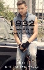 1932 || A Liam Payne Fanfiction || by brittanyystyyles