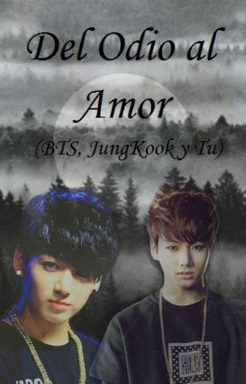 Del Odio al Amor (BTS, JungKook y Tu)