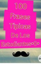 100,Frases tipicas de estudiantes by CataKawaiiSmile