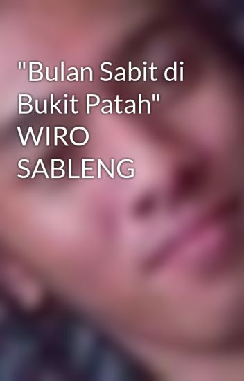 """Bulan Sabit di Bukit Patah"" WIRO SABLENG"