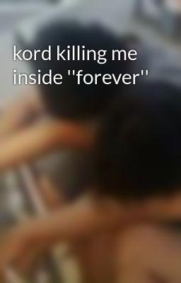 kord killing me inside ''forever''