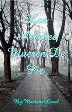 Los Árboles Mueren De Pie by Mariana-L