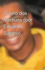 O livro dos Médiuns (por Eduardo Sabino) by negrodebem