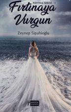 Fırtınaya Vurgun(Raflarda) by Zeynep_Sipahioglu