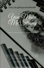 You make me strong by PequenaDoBoo88