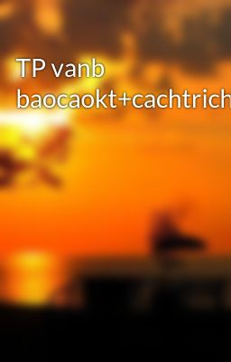 Đọc truyện TP vanb baocaokt+cachtrichdan