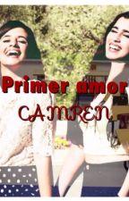 Primer Amor - CAMREN by OhSweetCamren
