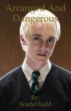 Draco Malfoy Story: Arranged and Dangerous [Dead] by ScarletTodd