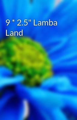"""9 * 2.5"""" Lamba Land"""