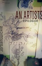 An Artists Epilogue by jordantwichie