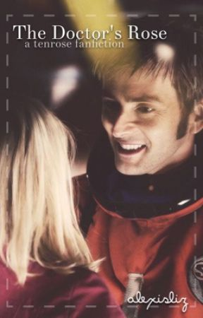 The Doctor's Rose: a TenRose Fanfiction by doctortenrose