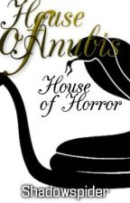 House of Anubis: House of Horror by shadowspider
