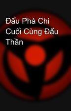 Đấu Phá Chi Cuối Cùng Đấu Thần by a0904743589