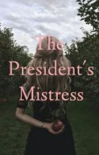 The Presidents Mistress ❀ Rated-R by DaisyDoLove