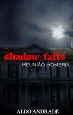 [EM PAUSA] Shadow Falls: Reunião Sombria - Livro II (Romance Gay) by AldoAndradeOficial