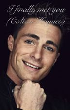 I finally met you (Colton Haynes fanfic) by zulieben