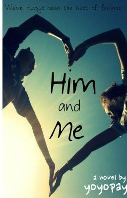 Him and Me.