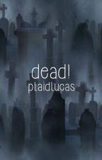 dead! // a.i. by plaidlucas