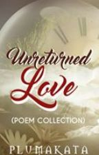 Unreturned Love (Poem Collection) by PluMakata