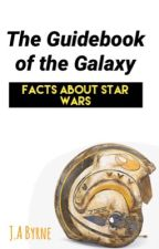 The Guidebook of the Galaxy: Facts About Star Wars!  by TheArtistWhoWrites