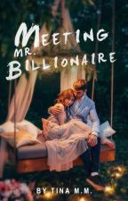 Meeting Mr. Billionaire #Wattys2018 #The2018Awards  by angelprincess24