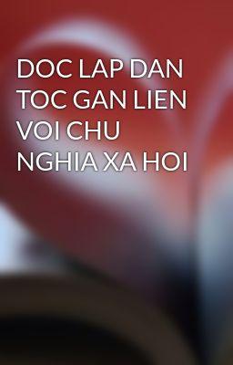 DOC LAP DAN TOC GAN LIEN VOI CHU NGHIA XA HOI