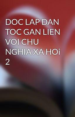 DOC LAP DAN TOC GAN LIEN VOI CHU NGHIA XA HOi 2