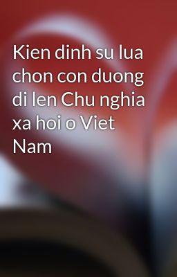 Kien dinh su lua chon con duong di len Chu nghia xa hoi o Viet Nam
