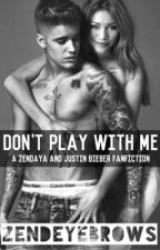 Don't Play With Me // A Zendaya {and Justin Bieber} Fanfiction by zendeyebrows