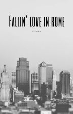 Fallin' Love In Rome (FINISHED) by grestianwar