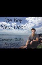 The Boy Next Door (Cameron Dallas Fanfic) by _sophie127_