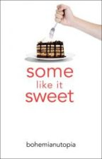 Some Like It Sweet! (*Wattpad Featured Story*) #Wattys2015 by bohemianutopia