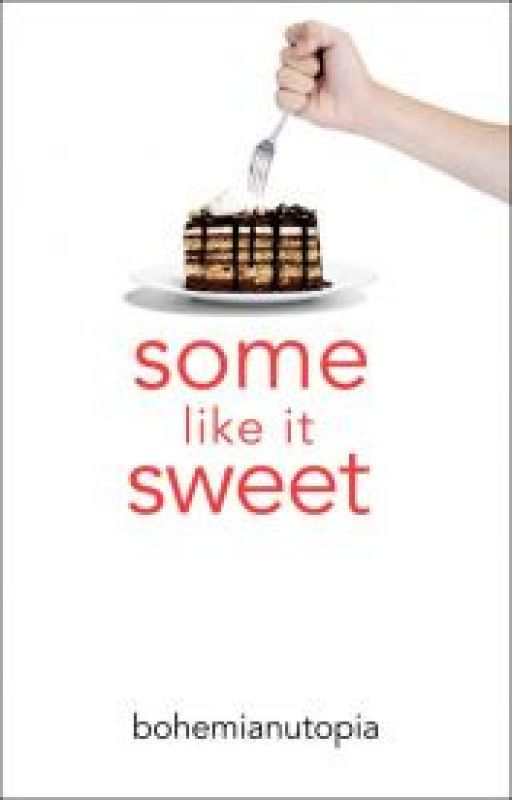 Some Like It Sweet! (*Wattpad Featured Story*) #Wattys2015 by bohemianutopia