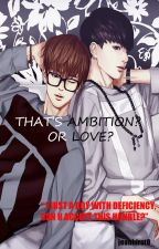 That's ambition? or Love? (BoyXBoy) by jeanhirat0_