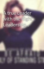 A true Leader with the Right Leadership... by goddess_galaxy