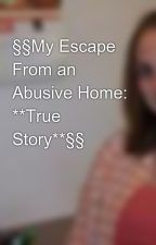 §§My Escape From an Abusive Home: **True Story**§§ by adorkable2012