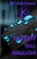 The Proxy Trials 2... Annihilation (ON HOLD) by unikitten5