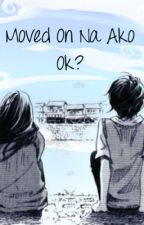 Moved On Na Ako Ok? by MissNotSoGood