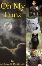 Oh My Luna (rough draft) by AlphaWolf_PackLeader