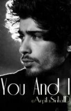 You And I (A Zayn Malik Fanfiction) by Arpita010