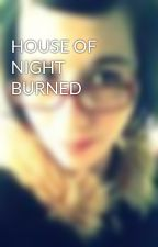 HOUSE OF NIGHT BURNED by kerstynnlane
