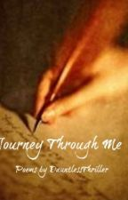 Journey Through Me (A collection of my poems) by DauntlessThriller