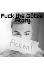 Fuck the Götze Story by nastygoetzestory