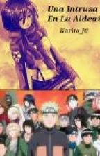 Una Intrusa En La Aldea (Fanfic Naruto) by Karito_JC