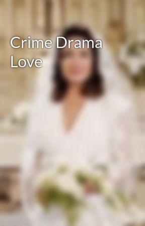 Crime Drama Love by loreflynn