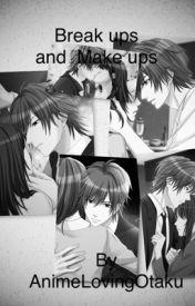 Break Ups and Make Ups by AnimeLovingOtaku