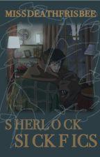 Sherlock Sick Fics by missdeathfrisbee