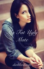 My Fat Ugly Mate by darklordswife